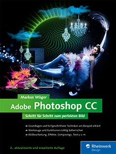 Adobe Photoshop CC – Schritt für Schritt zum perfekten Bild